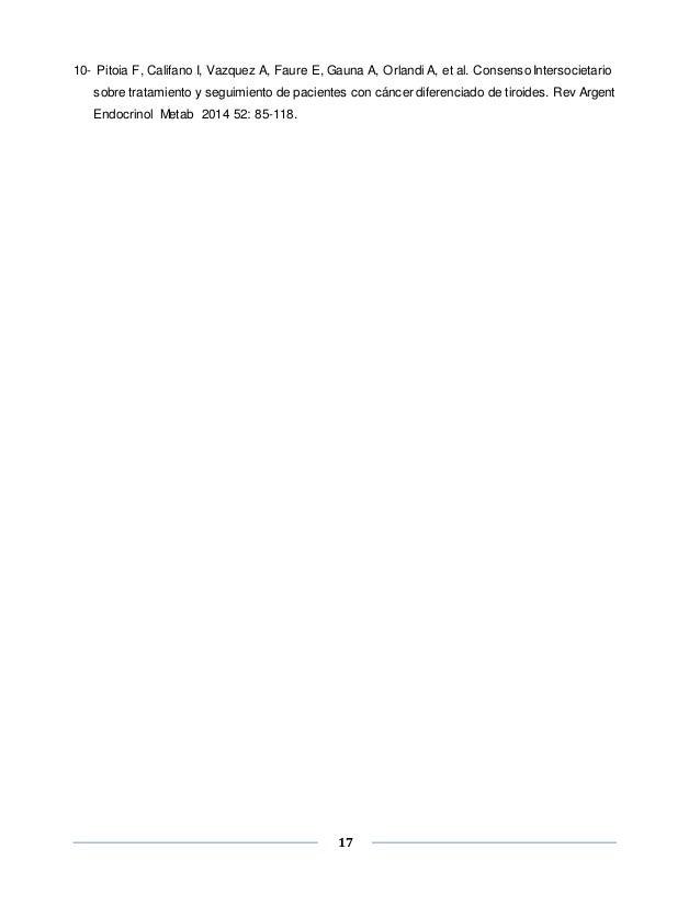 17 10- Pitoia F, Califano I, Vazquez A, Faure E, Gauna A, Orlandi A, et al. Consenso Intersocietario sobre tratamiento y s...