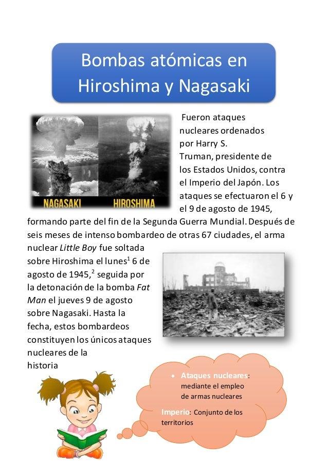 Fueron ataques nucleares ordenados por Harry S. Truman, presidente de los Estados Unidos, contra el Imperio del Japón. Los...
