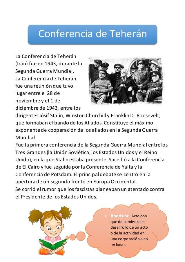 La Conferencia de Teherán (Irán) fue en 1943, durante la Segunda Guerra Mundial. La Conferencia de Teherán fue una reunión...