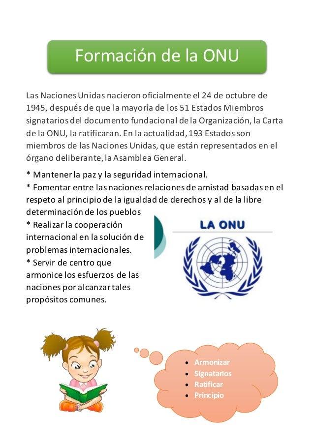 Las Naciones Unidas nacieronoficialmente el 24 de octubre de 1945, después de que la mayoría de los 51 Estados Miembros si...