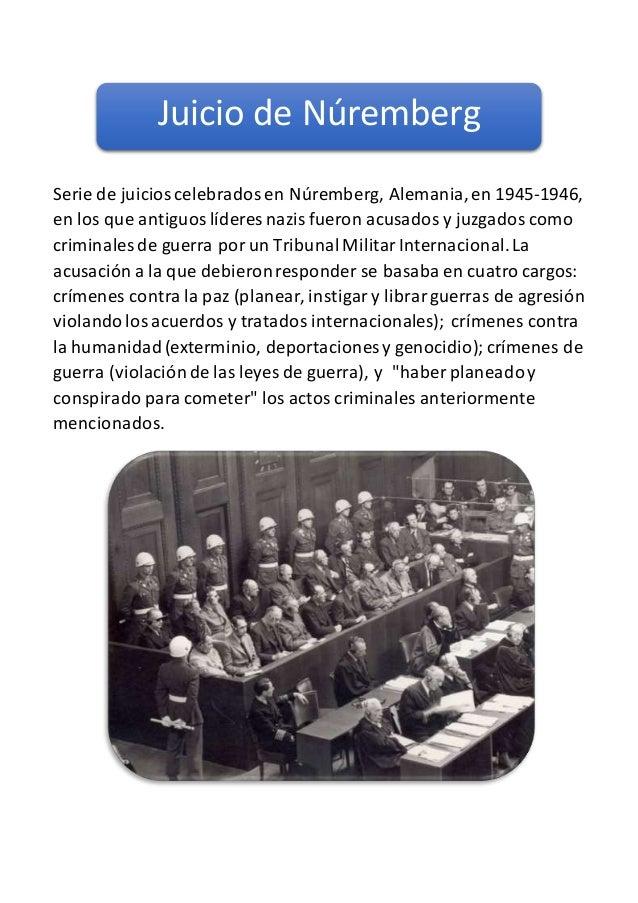 Serie de juicioscelebradosen Núremberg, Alemania,en 1945-1946, en los que antiguoslíderes nazis fueron acusados y juzgados...