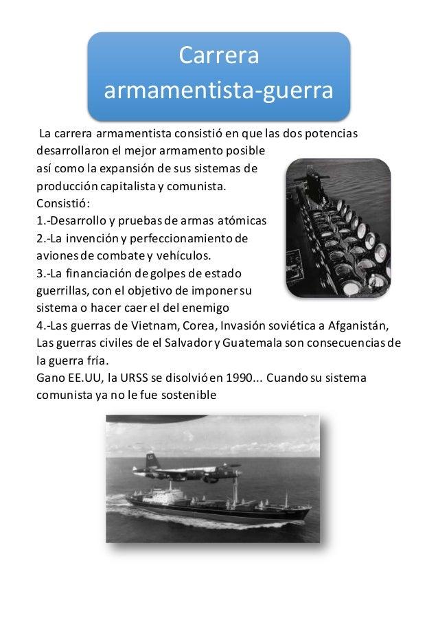 La carrera armamentista consistió en que las dos potencias desarrollaron el mejor armamento posible así como la expansión ...