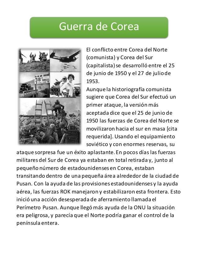 El conflicto entre Corea del Norte (comunista) y Corea del Sur (capitalista)se desarrolló entre el 25 de junio de 1950 y e...