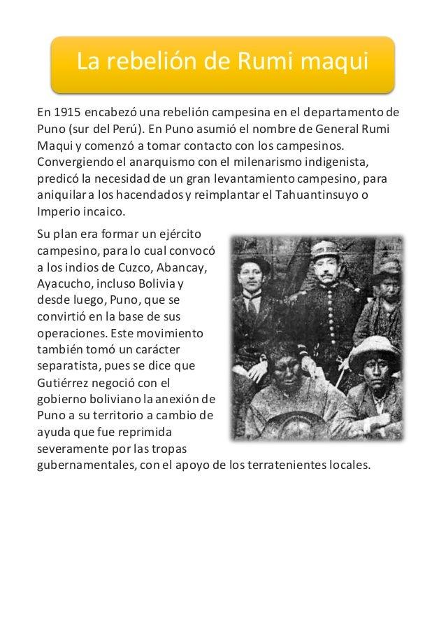 En 1915 encabezó una rebelión campesina en el departamentode Puno (sur del Perú). En Puno asumió el nombre de General Rumi...