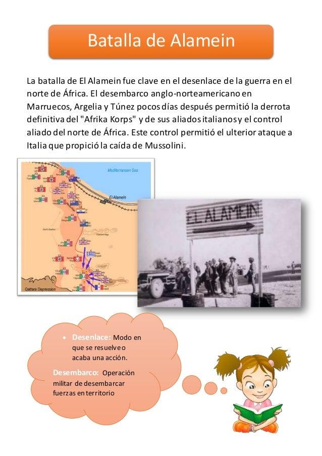 La batallade El Alamein fue clave en el desenlace de la guerra en el norte de África. El desembarco anglo-norteamericanoen...