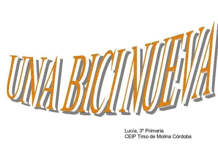 UNA BICI NUEVA Luc ía, 3º Primaria CEIP Tirso de Molina Córdoba