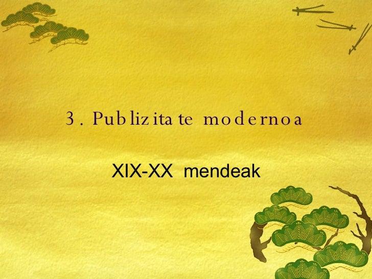 3. Publizitate modernoa XIX-XX  mendeak