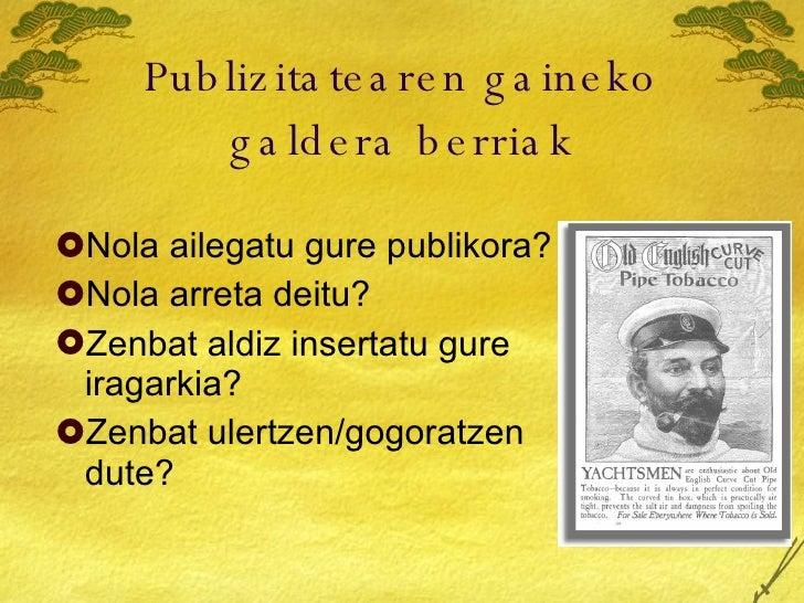 Publizitatearen gaineko galdera berriak <ul><li>Nola ailegatu gure publikora? </li></ul><ul><li>Nola arreta deitu? </li></...