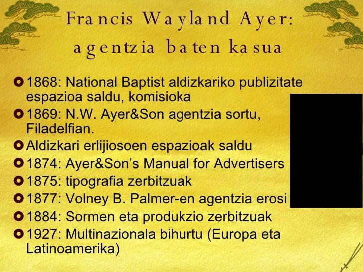 Francis Wayland Ayer: agentzia baten kasua <ul><li>1868: National Baptist aldizkariko publizitate espazioa saldu, komisiok...