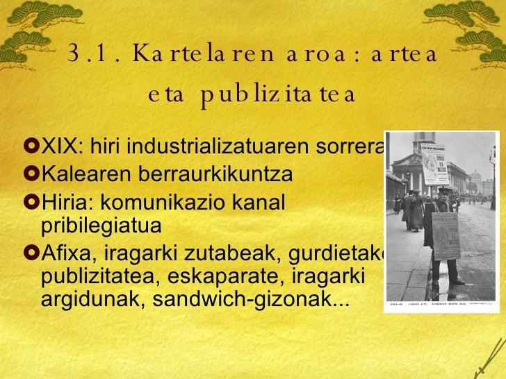 3.1. Kartelaren aroa: artea eta publizitatea <ul><li>XIX: hiri industrializatuaren sorrera </li></ul><ul><li>Kalearen berr...