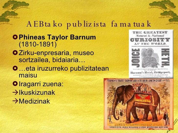AEBtako publizista famatuak <ul><li>Phineas Taylor Barnum  (1810-1891) </li></ul><ul><li>Zirku-enpresaria, museo sortzaile...