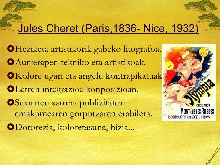 Jules Cheret (Paris,1836- Nice, 1932) <ul><li>Heziketa artistikorik gabeko litografoa. </li></ul><ul><li>Aurrerapen teknik...