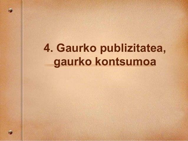 4. Gaurko publizitatea, gaurko kontsumoa
