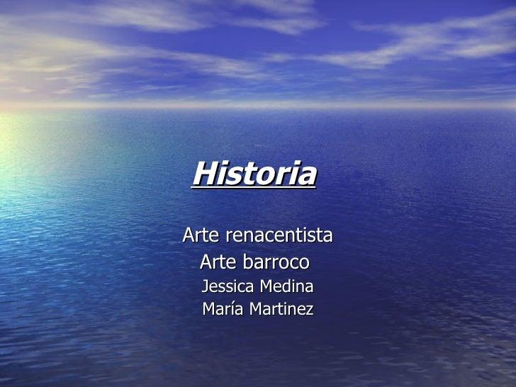 Historia   Arte renacentista Arte barroco  Jessica Medina María Martinez