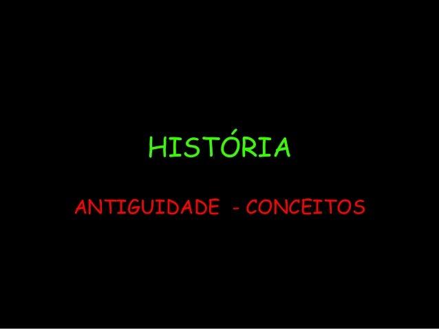 HISTÓRIA ANTIGUIDADE - CONCEITOS