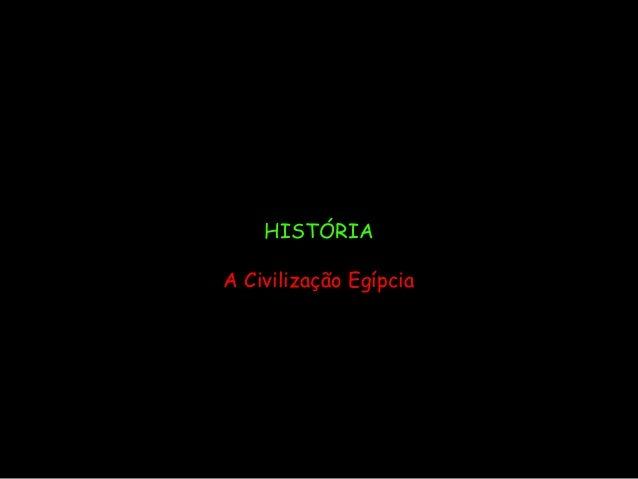 HISTÓRIA A Civilização Egípcia