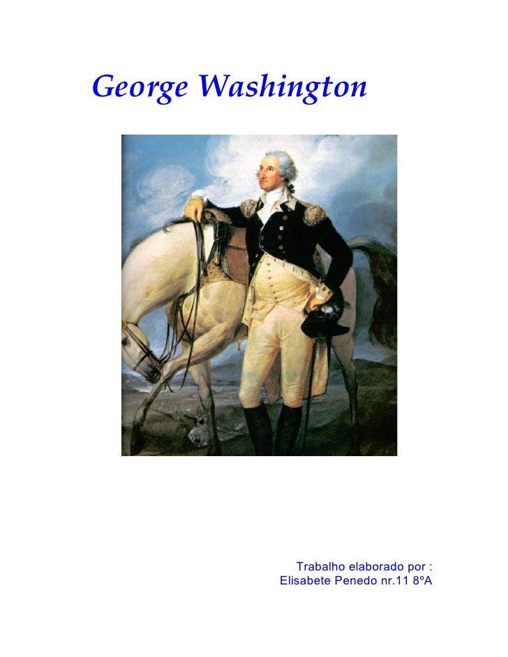 GeorgeWashington                   Trabalho elaborado por :            Elisabete Penedo nr.11 8ºA