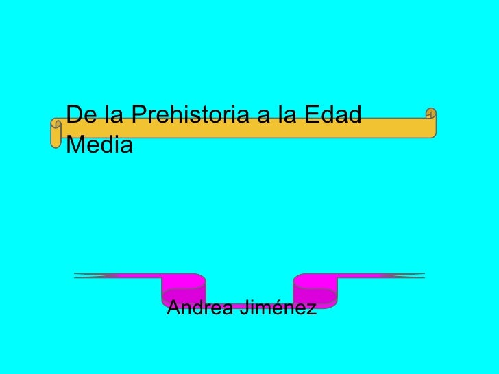 De la Prehistoria a la EdadMedia         Andrea Jiménez