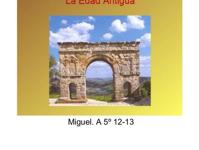 La historia antiguaMiguel. A 5º 12-13