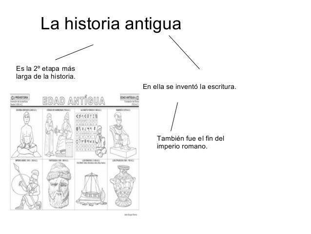 La historia antiguaEs la 2º etapa máslarga de la historia.En ella se inventó la escritura.También fue el fin delimperio ro...
