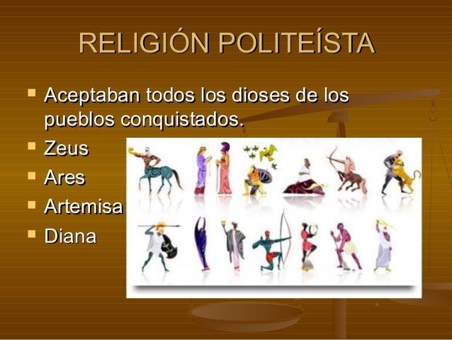 RELIGIÓN POLITEÍSTARELIGIÓN POLITEÍSTA  Aceptaban todos los dioses de losAceptaban todos los dioses de los pueblos conqui...