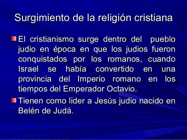 Surgimiento de la religión cristianaSurgimiento de la religión cristiana El cristianismo surge dentro del puebloEl cristia...