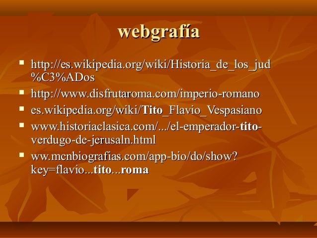 webgrafíawebgrafía  http://es.wikipedia.org/wiki/Historia_de_los_judhttp://es.wikipedia.org/wiki/Historia_de_los_jud %C3%...