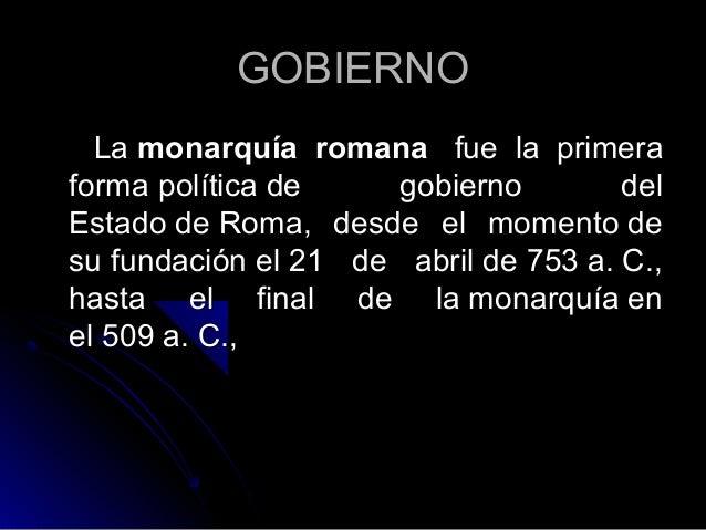 GOBIERNOGOBIERNO LaLa monarquía romanamonarquía romana fue la primerafue la primera forma política de gobierno delforma po...