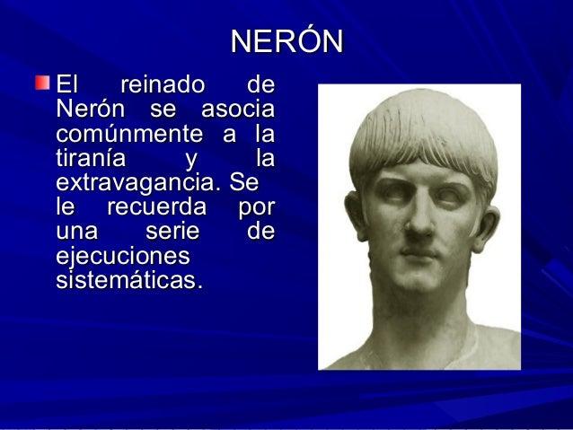 NERÓNNERÓN El reinado deEl reinado de Nerón se asociaNerón se asocia comúnmente a lacomúnmente a la tiranía y latiranía y ...