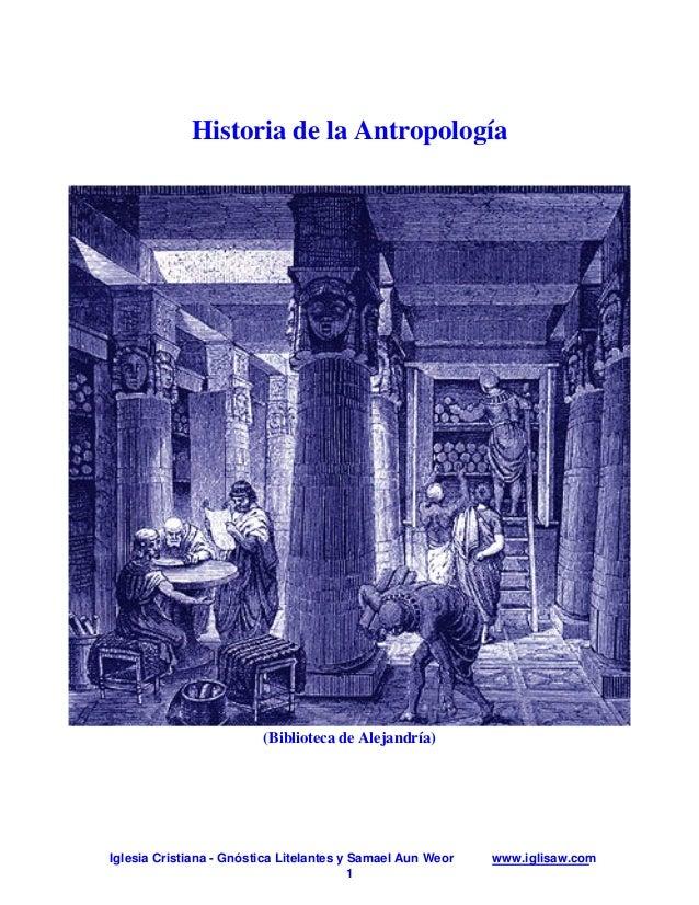 Historia de la Antropología                         (Biblioteca de Alejandría)Iglesia Cristiana - Gnóstica Litelantes y Sa...