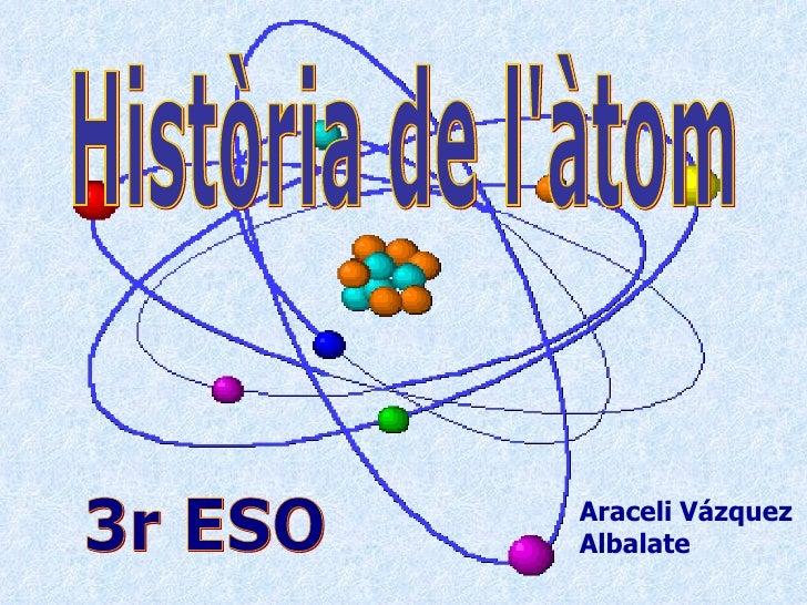 Història de l'àtom 3r ESO Araceli Vázquez Albalate