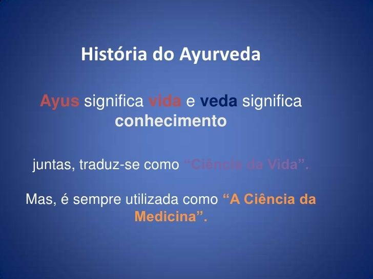 """História do AyurvedaAyus significa vida e veda significa conhecimentojuntas, traduz-se como """"Ciência da Vida"""". Mas, é semp..."""