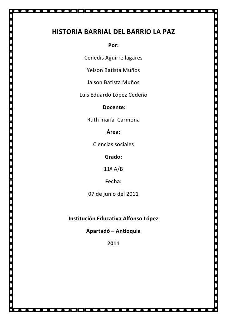 HISTORIA BARRIAL DEL BARRIO LA PAZ<br />Por: <br />Cenedis Aguirre lagares <br />Yeison Batista Muños<br />Jaison Batista ...