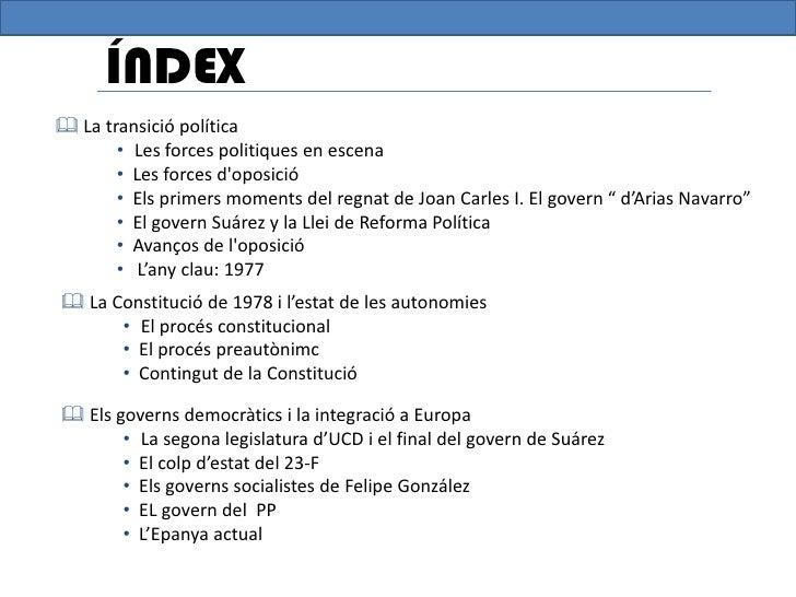 ÍNDEX La transició política       • Les forces politiques en escena       • Les forces doposició       • Els primers mome...