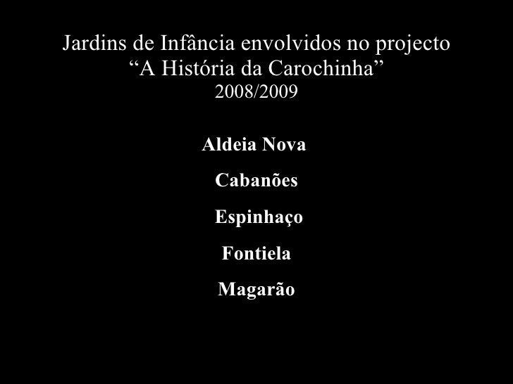 """Jardins de Infância envolvidos no projecto """"A Hist ória da Carochinha"""" 2008/2009 Aldeia Nova   Cabanões  Espinhaço Fontie..."""