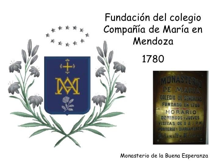 Fundación del colegioCompañía de María en     Mendoza          1780   Monasterio de la Buena Esperanza