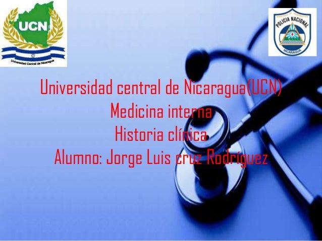 Universidad central de Nicaragua(UCN)           Medicina interna           Historia clínica  Alumno: Jorge Luis cruz Rodrí...