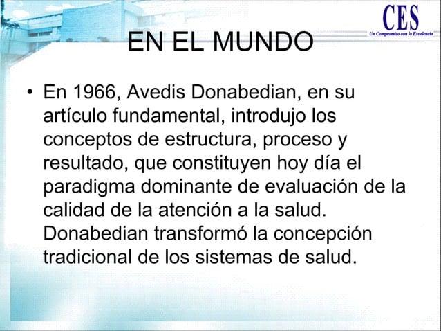 EN EL MUNDO • En 1966, Avedis Donabedian, en su artículo fundamental, introdujo los conceptos de estructura, proceso y res...