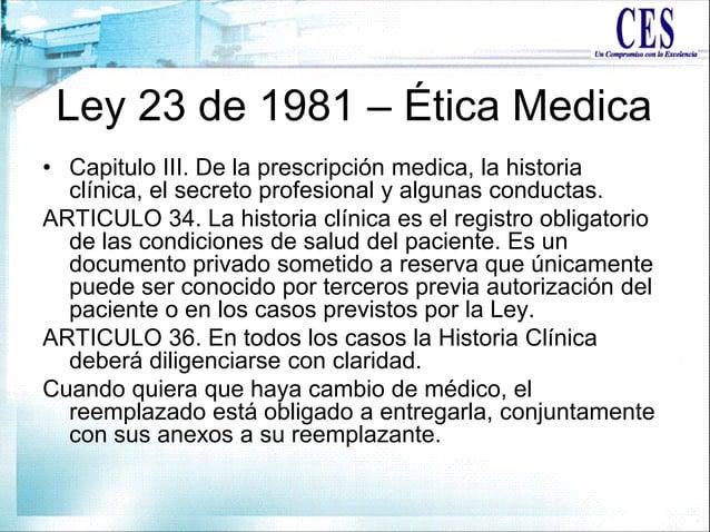 Ley 23 de 1981 – Ética Medica • Capitulo III. De la prescripción medica, la historia clínica, el secreto profesional y alg...
