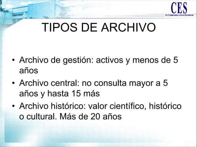 TIPOS DE ARCHIVO • Archivo de gestión: activos y menos de 5 años • Archivo central: no consulta mayor a 5 años y hasta 15 ...