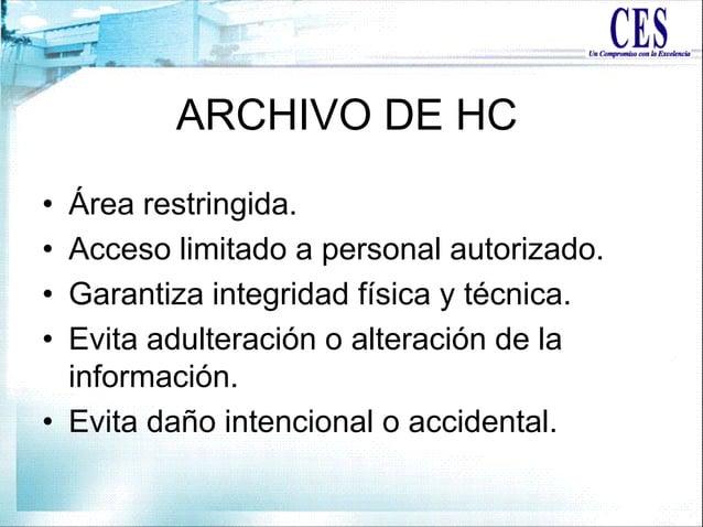 ARCHIVO DE HC • Área restringida. • Acceso limitado a personal autorizado. • Garantiza integridad física y técnica. • Evit...