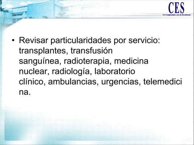 • Revisar particularidades por servicio: transplantes, transfusión sanguínea, radioterapia, medicina nuclear, radiología, ...