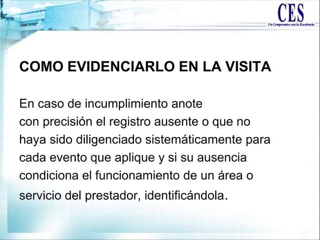 COMO EVIDENCIARLO EN LA VISITA En caso de incumplimiento anote con precisión el registro ausente o que no haya sido dilige...