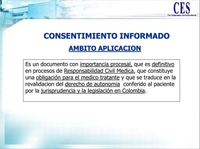 CONSENTIMIENTO INFORMADO AMBITO APLICACION Es un documento con importancia procesal, que es definitivo en procesos de Resp...