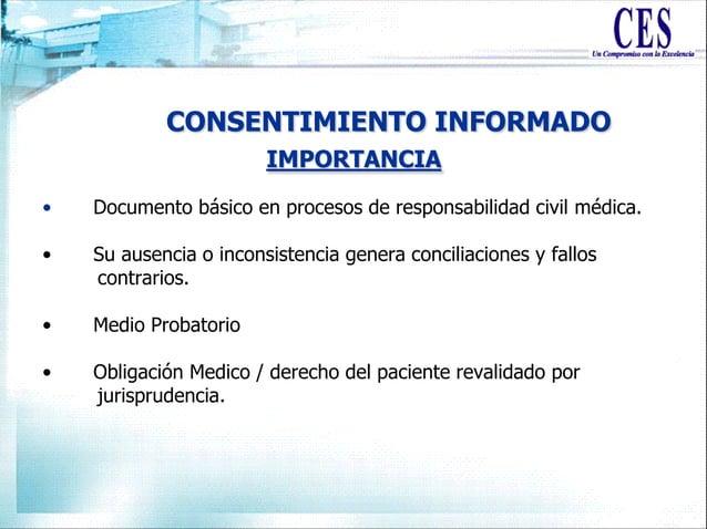CONSENTIMIENTO INFORMADO • Documento básico en procesos de responsabilidad civil médica. • Su ausencia o inconsistencia ge...