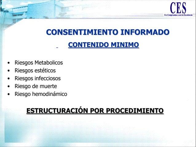 CONSENTIMIENTO INFORMADO CONTENIDO MINIMO • Riesgos Metabolicos • Riesgos estéticos • Riesgos infecciosos • Riesgo de muer...