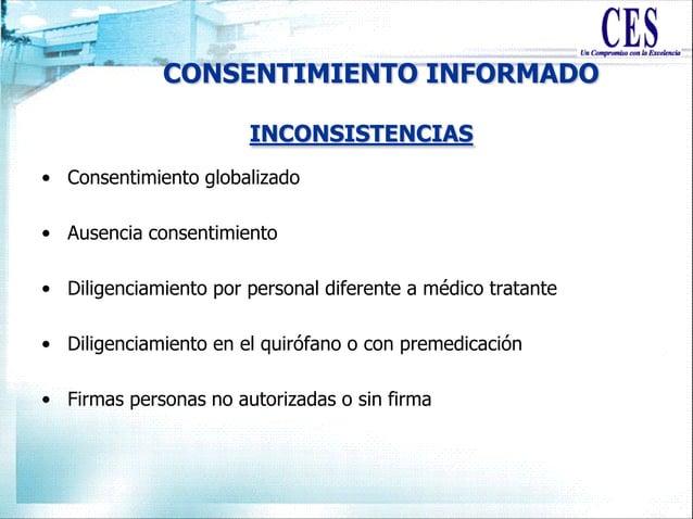 CONSENTIMIENTO INFORMADO • Consentimiento globalizado • Ausencia consentimiento • Diligenciamiento por personal diferente ...