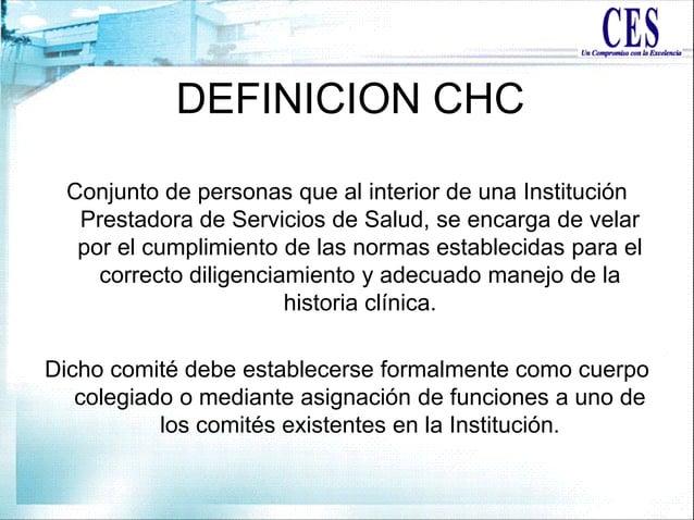 DEFINICION CHC Conjunto de personas que al interior de una Institución Prestadora de Servicios de Salud, se encarga de vel...