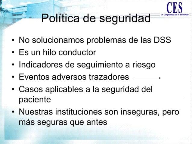 Política de seguridad • No solucionamos problemas de las DSS • Es un hilo conductor • Indicadores de seguimiento a riesgo ...