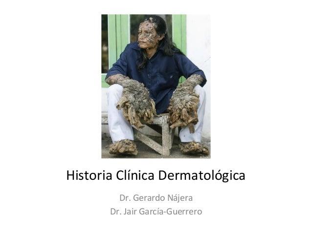 Historia Clínica Dermatológica Dr. Gerardo Nájera Dr. Jair García-Guerrero